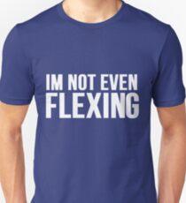 I'm Not Even Flexing Slim Fit T-Shirt