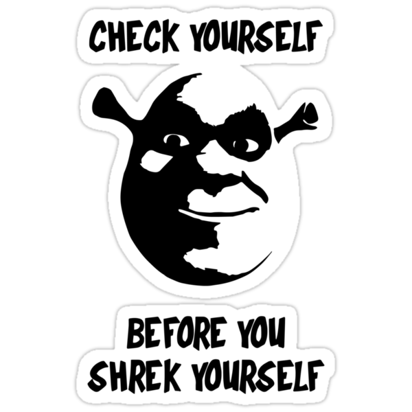 Quot Check Yourself Before You Shrek Yourself Black And White