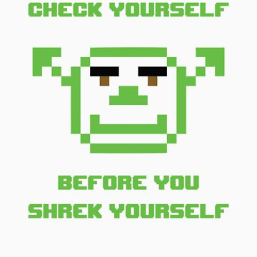 Check Yourself Before You Shrek Yourself (Pixel) by LIKE