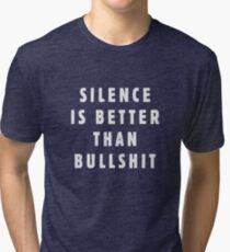 Silence is better than bullshit Tri-blend T-Shirt