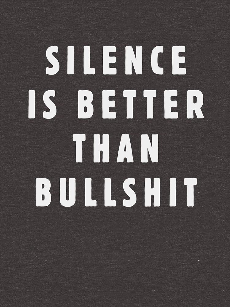 Silence is better than bullshit by ynotfunny