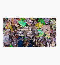 Let's get lost Photographic Print