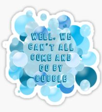 Well, we can't all come and go by bubble Sticker