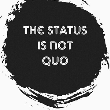 The Status is Not Quo by LightRoseGirl