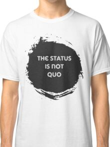 The Status is Not Quo Classic T-Shirt