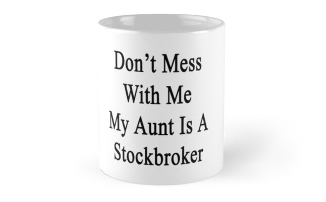Don't Mess With Me My Aunt Is A Stockbroker  by supernova23
