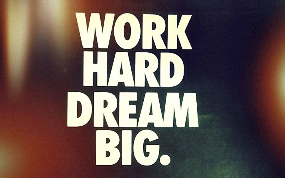 Work hard dream big by Virginia <3