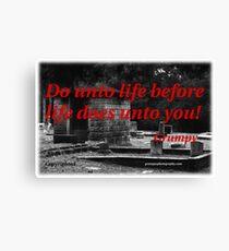 DO UNTO LIFE BEFORE LIFE DOES UNTO YOU! Canvas Print