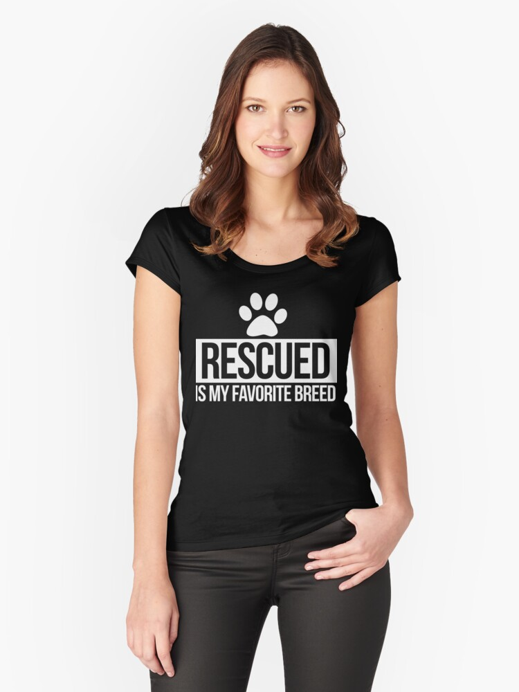 Rescued is my favorite breed of dog  Women's Fitted Scoop T-Shirt Front