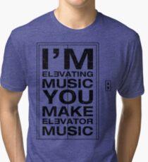 I'm Elevating Music, You Make Elevator Music (Black) Tri-blend T-Shirt