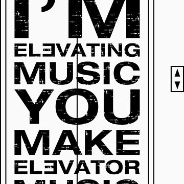 I'm Elevating Music, You Make Elevator Music (Black) by neonpanther