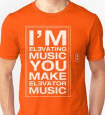 I'm Elevating Music, You Make Elevator Music (White) Unisex T-Shirt
