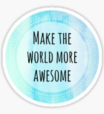 Make The World More Awesome Sticker
