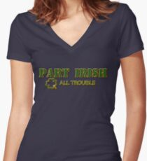 Part Irish All Trouble Women's Fitted V-Neck T-Shirt