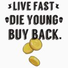 Live Fast, Die Young, Buy Back by OMGitsSussy