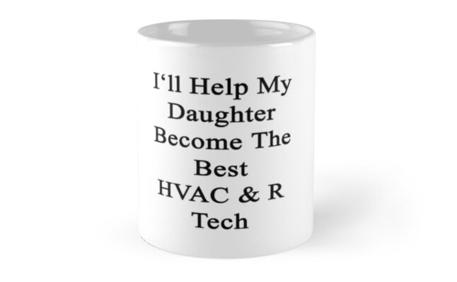 I'll Help My Daughter Become The Best HVAC & R Tech  by supernova23