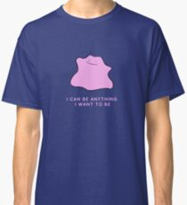 Ditto - I can be anything I want to be Classic T-Shirt