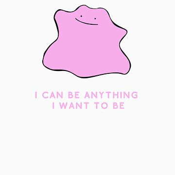Ditto - I can be anything I want to be by somethingdiffer