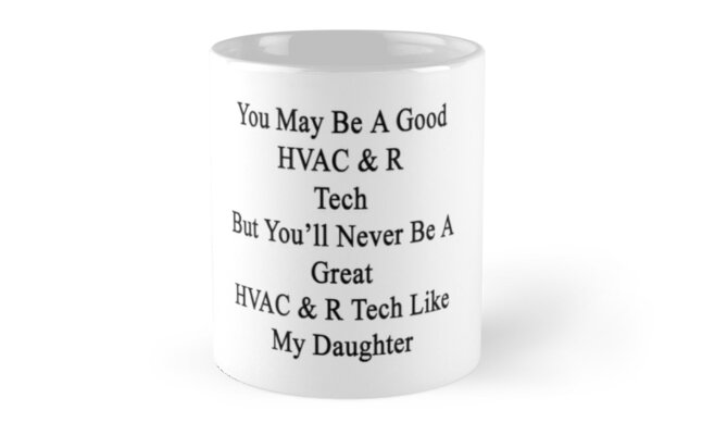 You May Be A Good HVAC & R Tech But You'll Never Be A Great HVAC & R Tech Like My Daughter  by supernova23