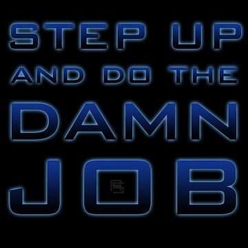 Step Up and Do The Damn Job by alannamode