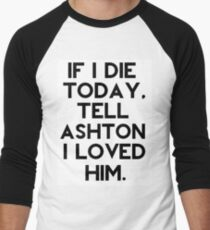If I Die Today, Tell Ashton Irwin I Loved Him. Men's Baseball ¾ T-Shirt