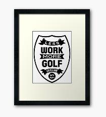 Less work more Golf Framed Print