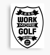 Less work more Golf Canvas Print