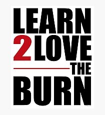 Learn To Love The Burn Photographic Print