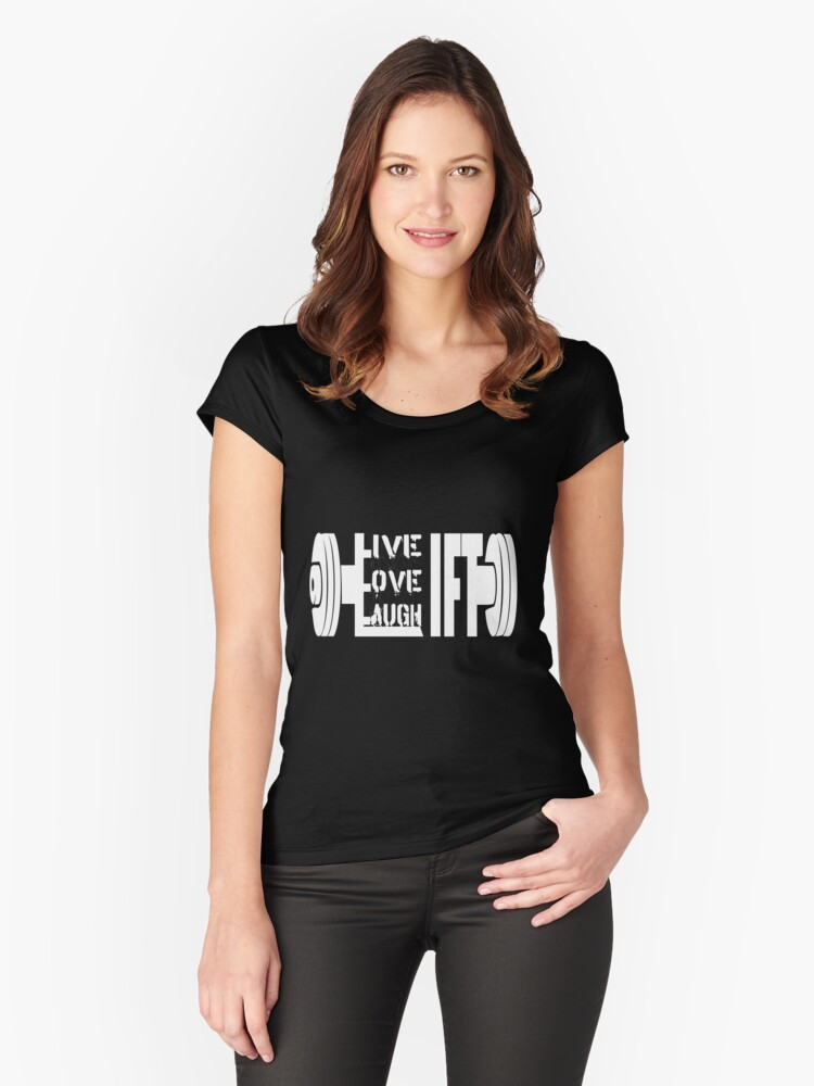 Live. Love. Laugh. Lift ! Women's Fitted Scoop T-Shirt Front