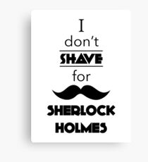 I Don't Shave For Sherlock Holmes (black) Canvas Print