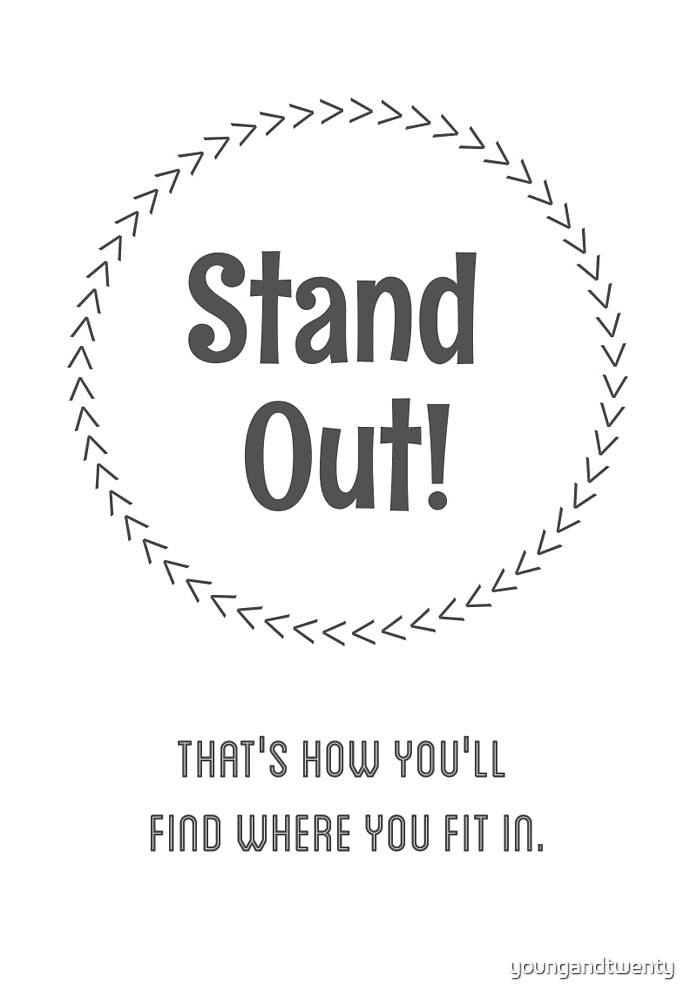 Stand Out! That's How You'll Find Where You Fit In by youngandtwenty