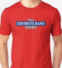 Your Favorite Band Sucks T-Shirt