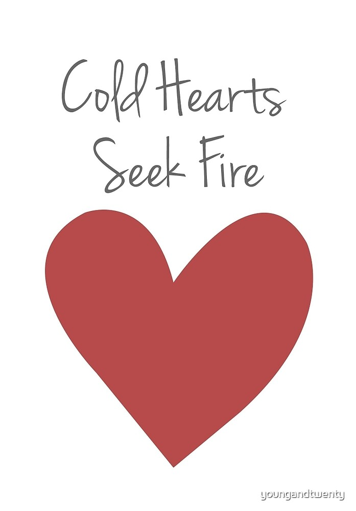 Cold Hearts Seek Fire by youngandtwenty
