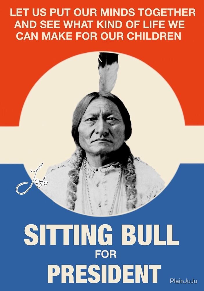 Sitting Bull For President by PlainJuJu