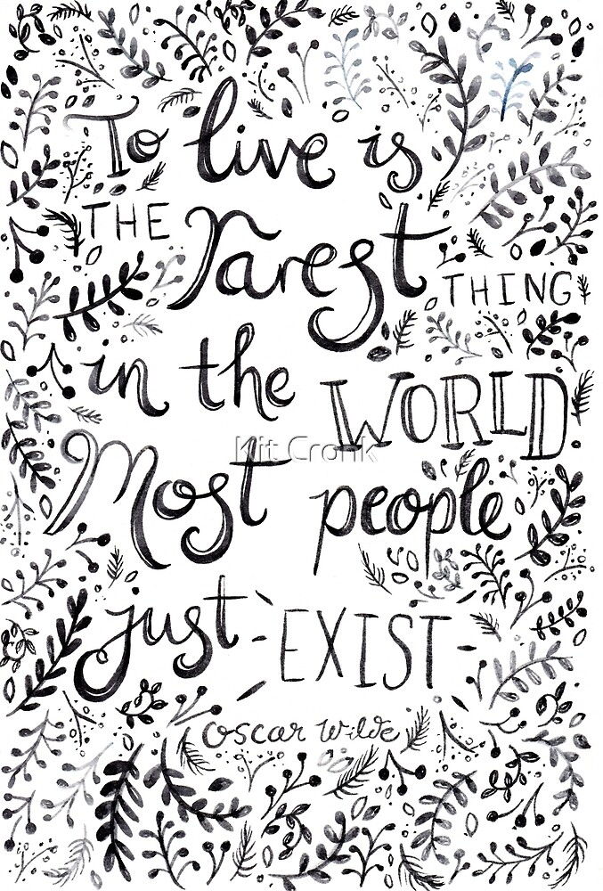 Oscar Wilde Quote - Most people just exist by Kit Cronk