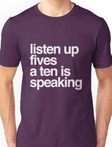 Listen up Fives a Ten is speaking Unisex T-Shirt