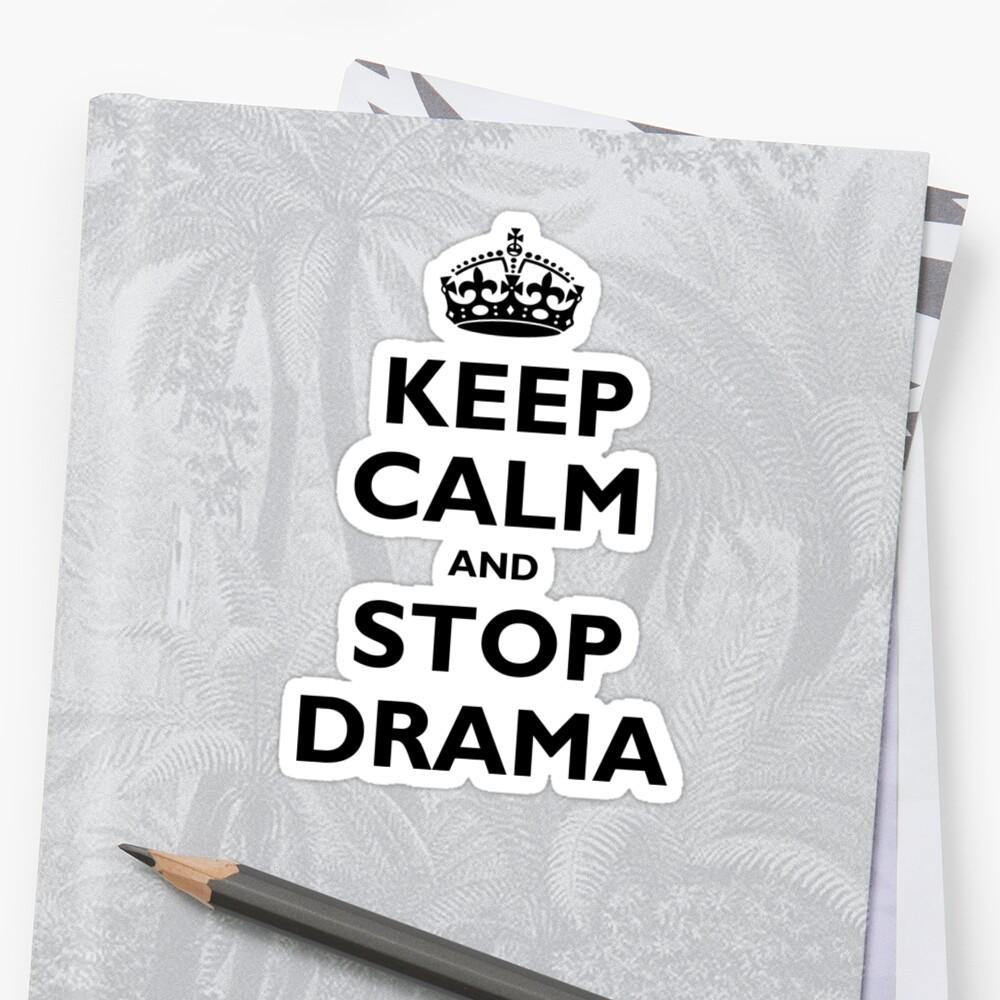 Keep Calm & Stop Drama by cajunpygmy
