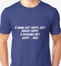 If Mama ain't happy, ain't  nobody happy. If Grandma ain't happy ... run! Unisex T-Shirt