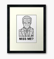 MISS ME? Framed Print