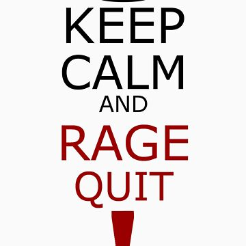 Keep Calm And RAGE QUIT! by DockMaster
