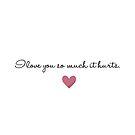 I Love You So Much It Hurts Valentine's Day Card by Articles & Anecdotes