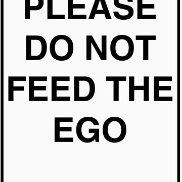 Please Do Not Feed the EGO (Black) by Gomisan
