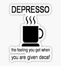 Depresso The Feeling You Get When You Are Given DECAF Sticker