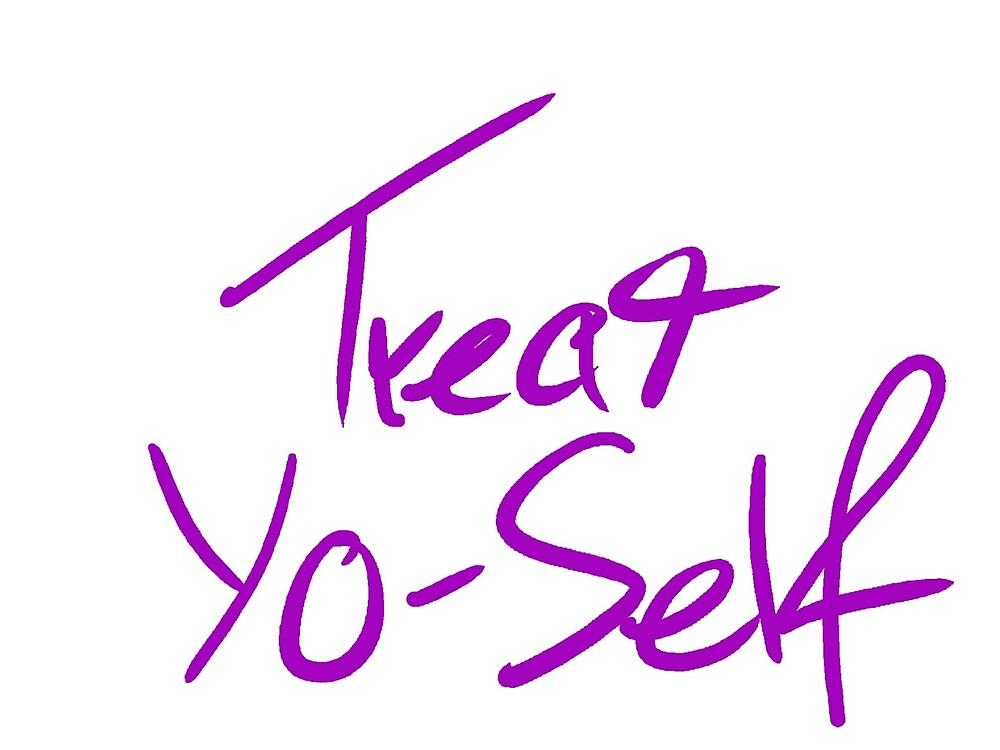 Treat Yo-Self by SirForde