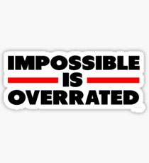 Impossible Is Overrated Sticker