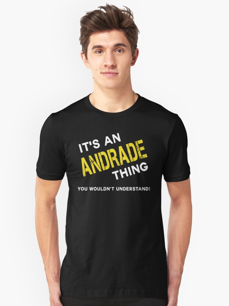 it is ANDRADE thing you wouldn't understand Unisex T-Shirt Front