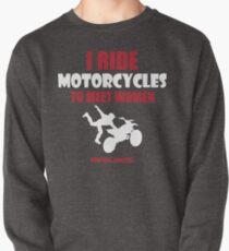 I ride motorcycles to meet women (nurses, mostly) Pullover Sweatshirt