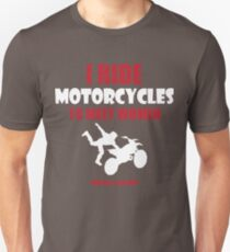 I ride motorcycles to meet women (nurses, mostly) Unisex T-Shirt