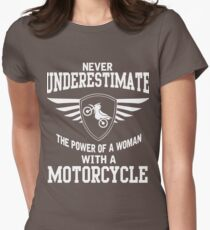 Never underestimate the power of a woman with a motorcycle Women's Fitted T-Shirt