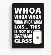This is not my Batman glass Canvas Print